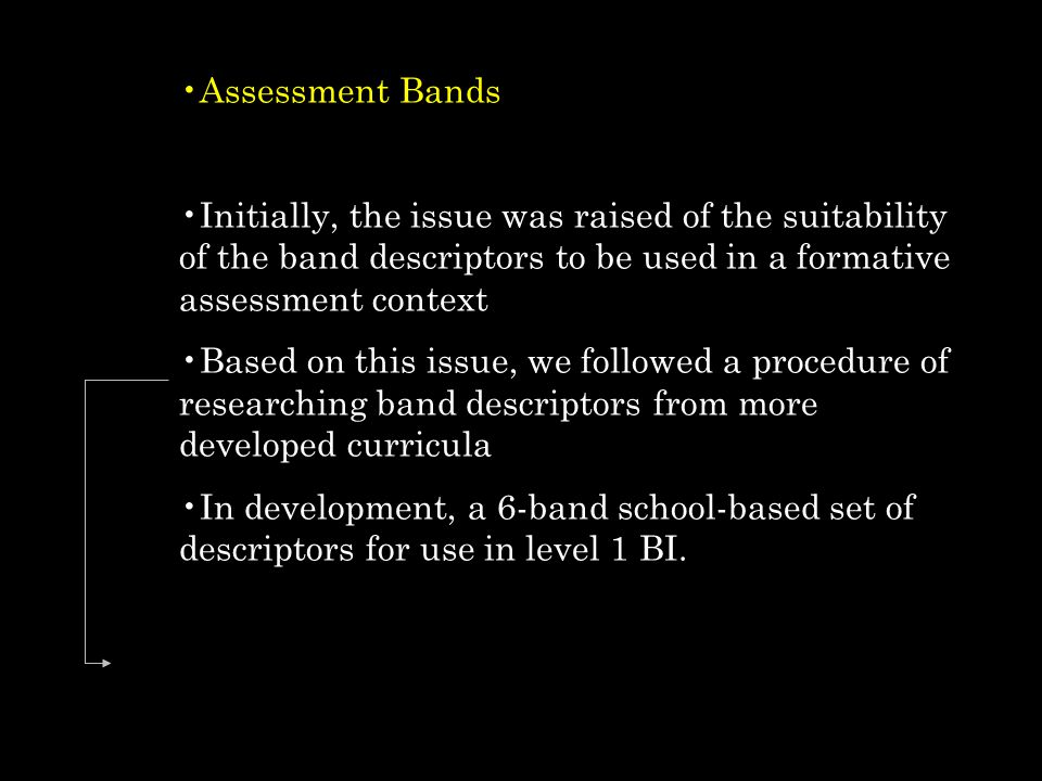 Assessment Bands Initially, the issue was raised of the suitability of the band descriptors to be used in a formative assessment context.