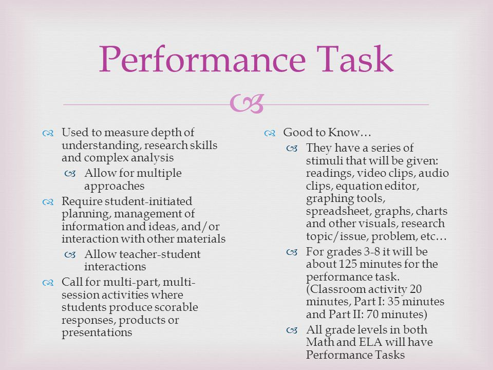 Performance Task Used to measure depth of understanding, research skills and complex analysis. Allow for multiple approaches.
