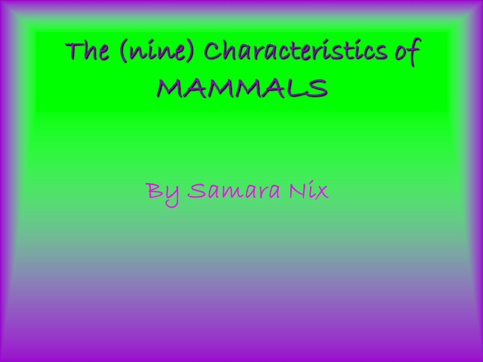 The (nine) Characteristics of MAMMALS