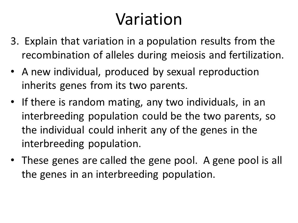 Variation 3. Explain that variation in a population results from the recombination of alleles during meiosis and fertilization.
