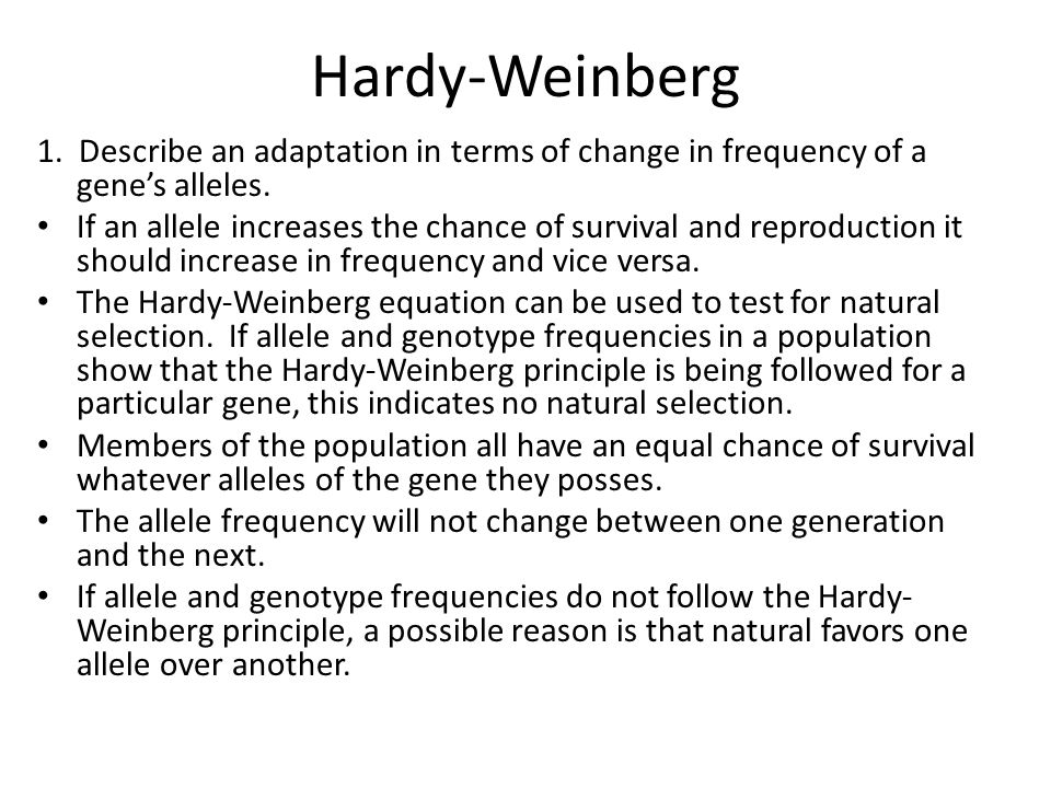 Hardy-Weinberg 1. Describe an adaptation in terms of change in frequency of a gene's alleles.