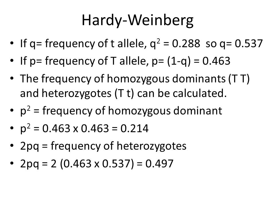 Hardy-Weinberg If q= frequency of t allele, q2 = 0.288 so q= 0.537