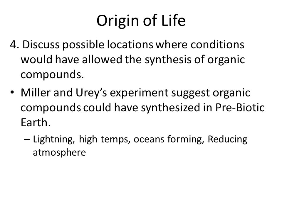 Origin of Life 4. Discuss possible locations where conditions would have allowed the synthesis of organic compounds.