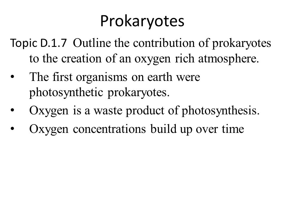 Prokaryotes Topic D.1.7 Outline the contribution of prokaryotes to the creation of an oxygen rich atmosphere.