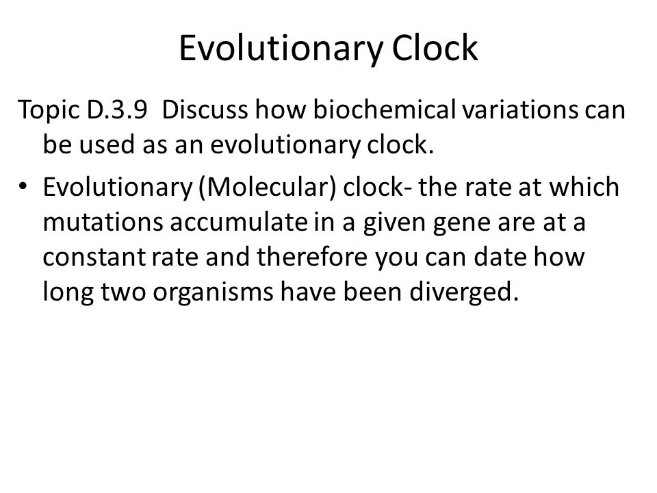 Evolutionary Clock Topic D.3.9 Discuss how biochemical variations can be used as an evolutionary clock.