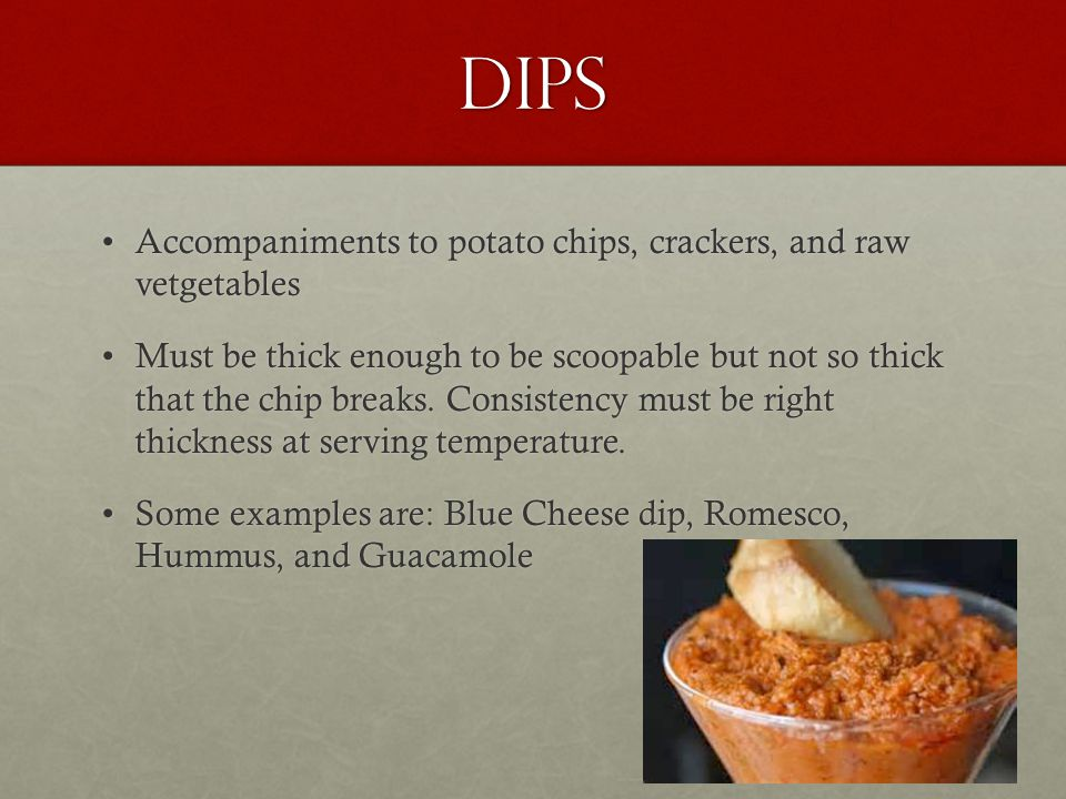 Dips Accompaniments to potato chips, crackers, and raw vetgetables