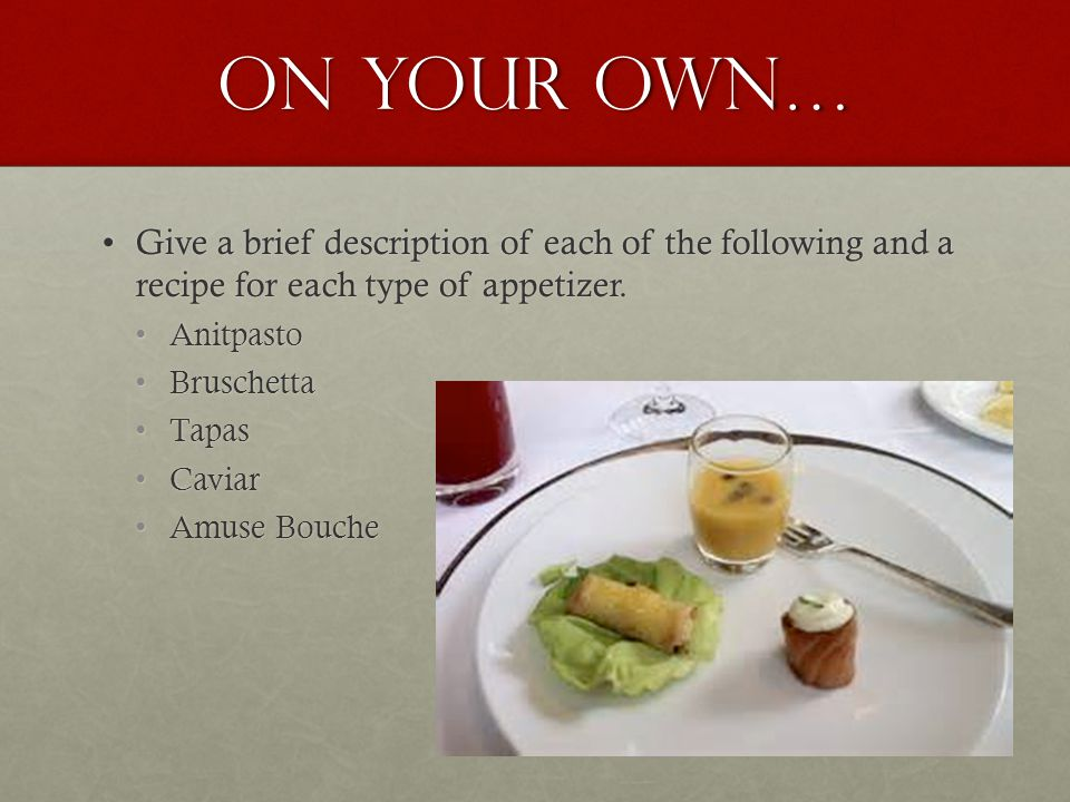 On your own… Give a brief description of each of the following and a recipe for each type of appetizer.