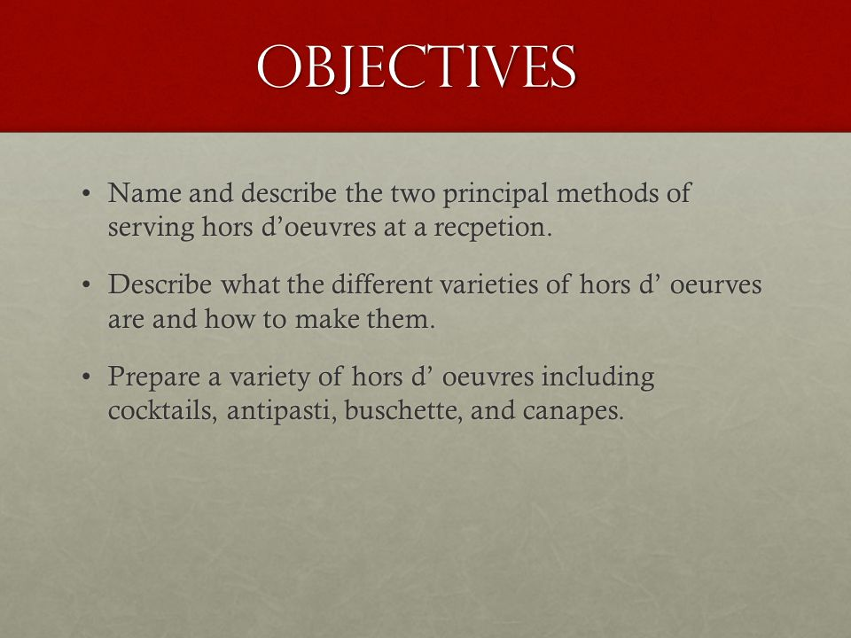 Objectives Name and describe the two principal methods of serving hors d'oeuvres at a recpetion.