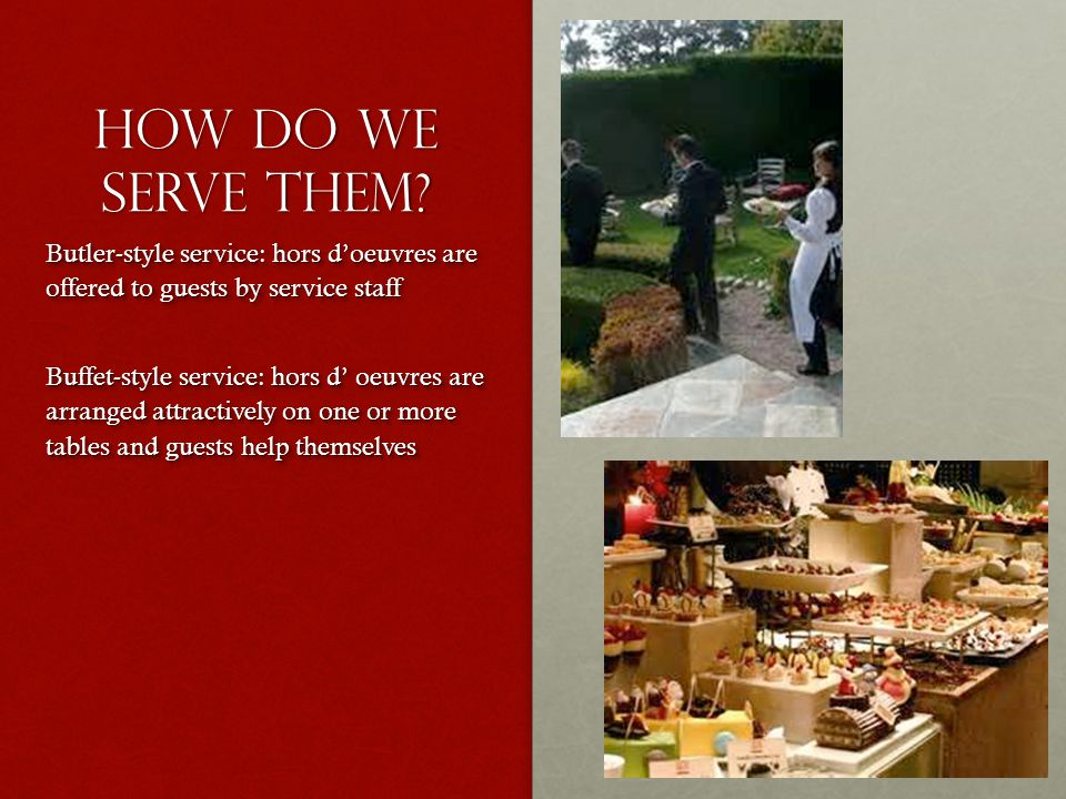 How do we serve them Butler-style service: hors d'oeuvres are offered to guests by service staff.