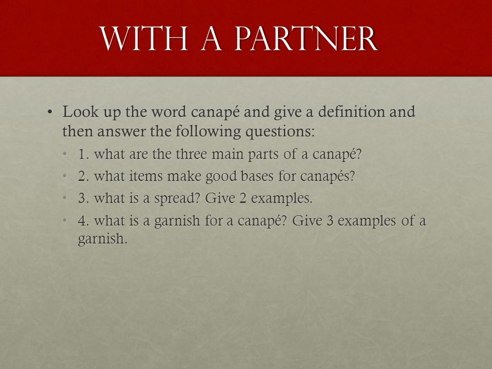 With a partner Look up the word canapé and give a definition and then answer the following questions: