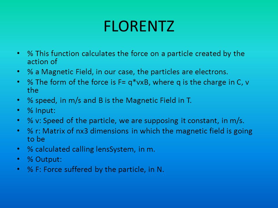 FLORENTZ % This function calculates the force on a particle created by the action of. % a Magnetic Field, in our case, the particles are electrons.