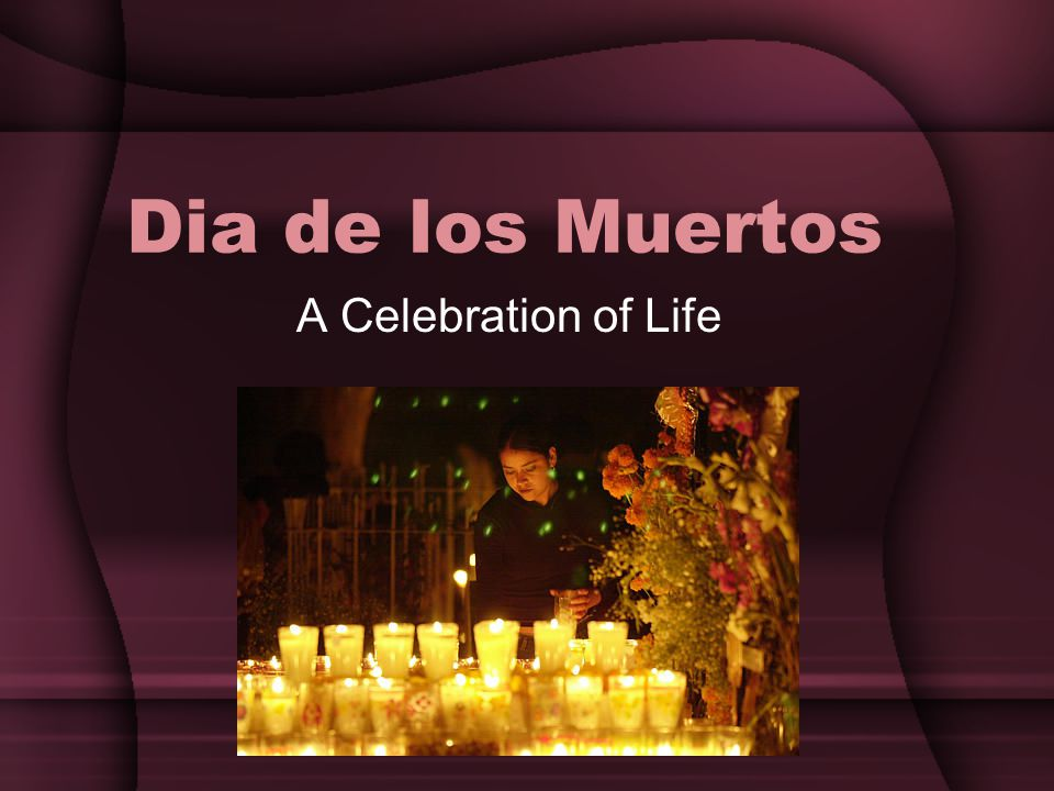 Dia de los Muertos A Celebration of Life