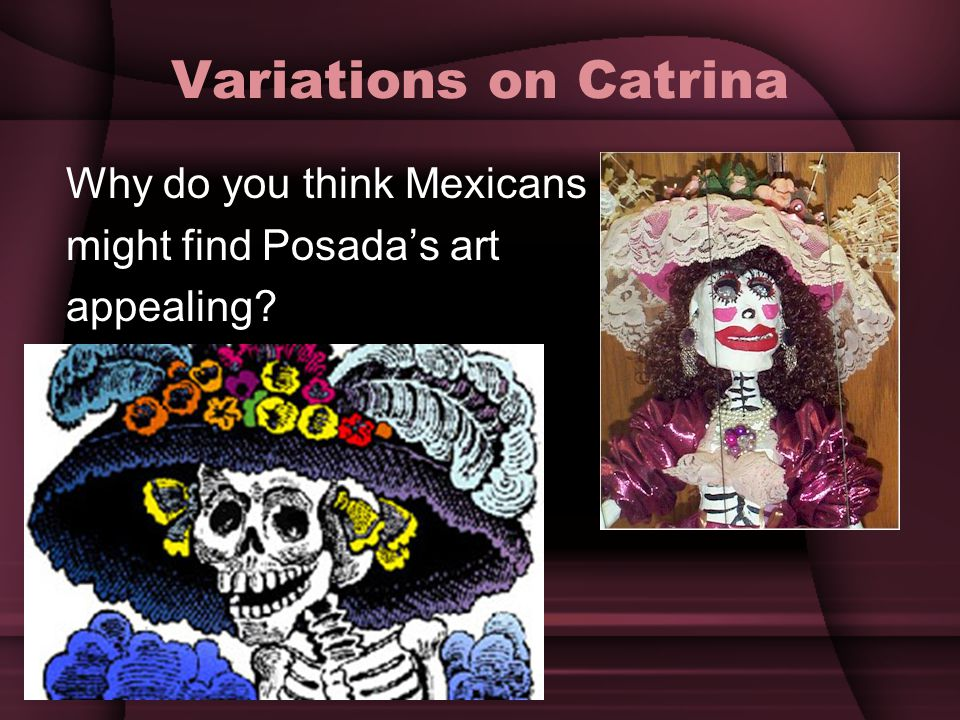 Variations on Catrina Why do you think Mexicans