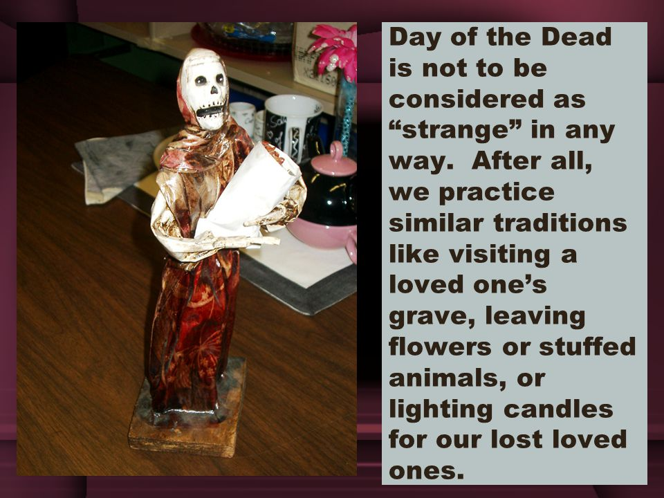 Day of the Dead is not to be considered as strange in any way