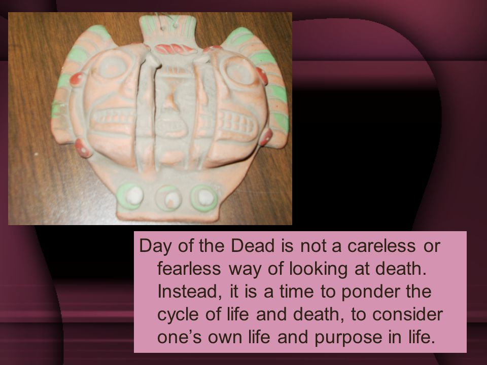 Day of the Dead is not a careless or fearless way of looking at death