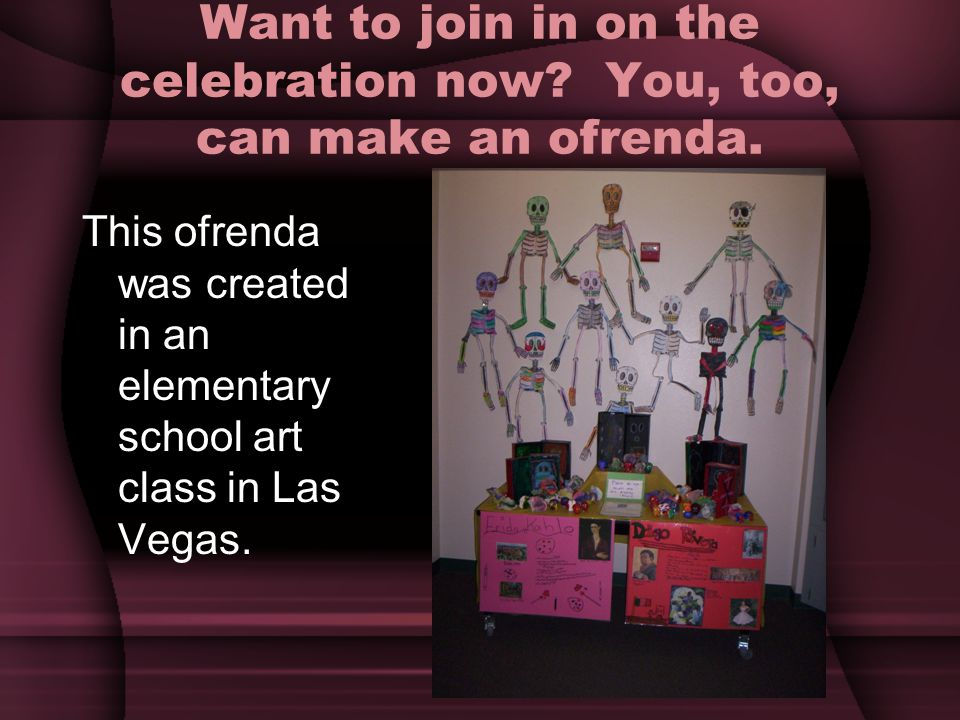 Want to join in on the celebration now You, too, can make an ofrenda.
