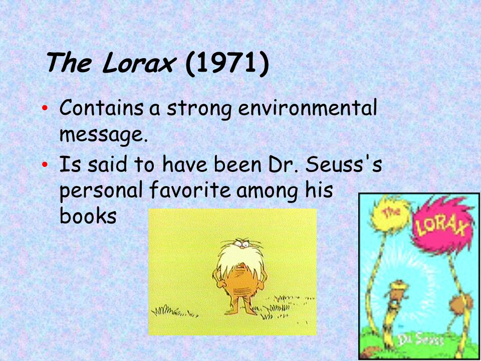 The Lorax (1971) Contains a strong environmental message.
