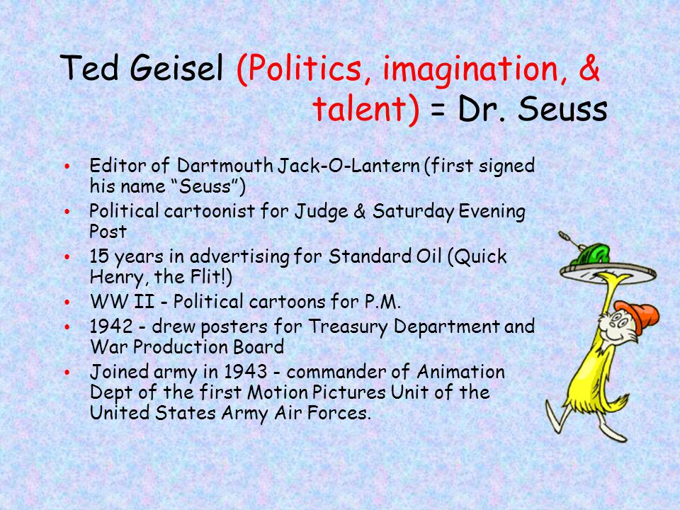 Ted Geisel (Politics, imagination, & talent) = Dr. Seuss
