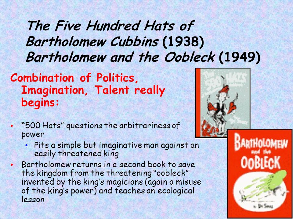 The Five Hundred Hats of Bartholomew Cubbins (1938) Bartholomew and the Oobleck (1949)