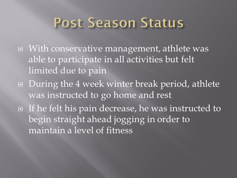 Post Season Status With conservative management, athlete was able to participate in all activities but felt limited due to pain.