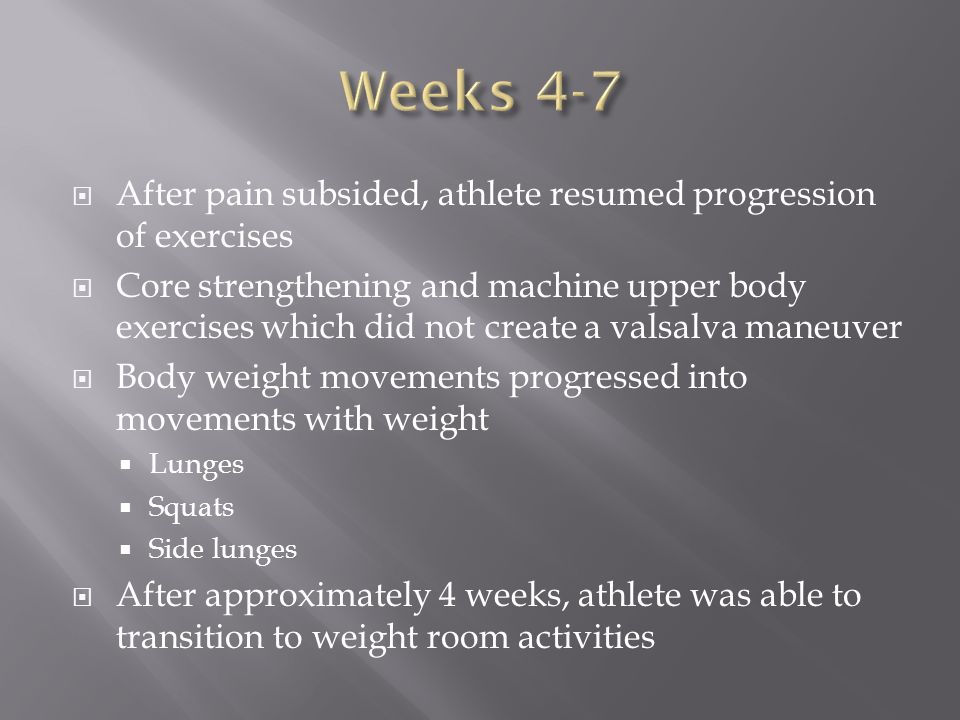 Weeks 4-7 After pain subsided, athlete resumed progression of exercises.