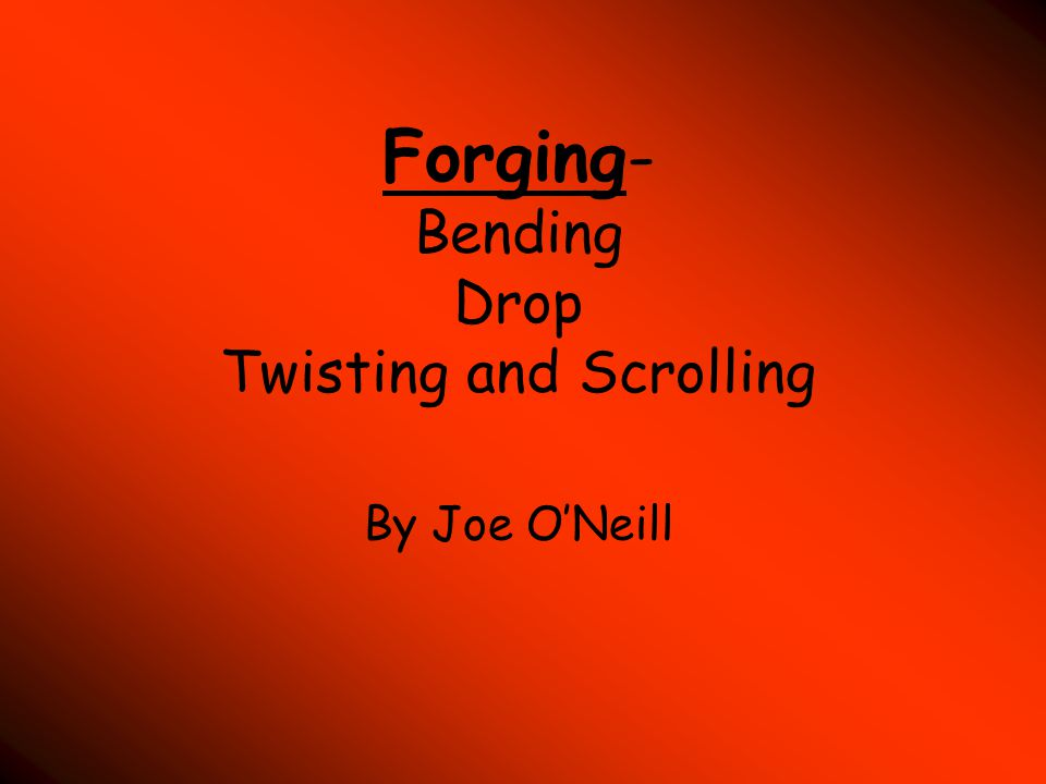 Forging- Bending Drop Twisting and Scrolling