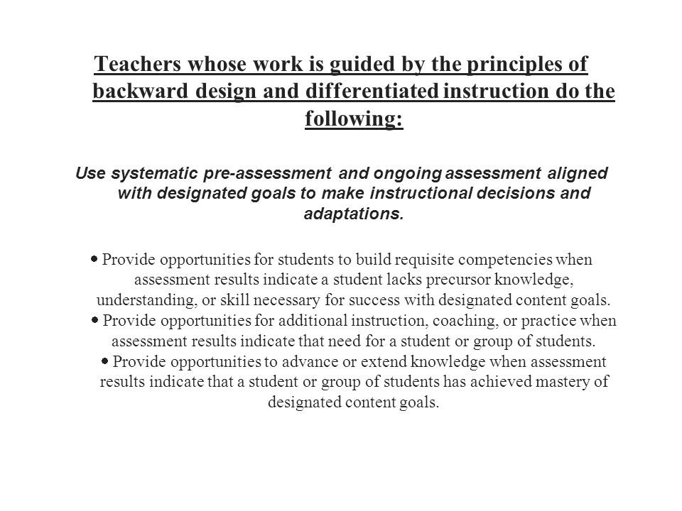 Teachers whose work is guided by the principles of backward design and differentiated instruction do the following: