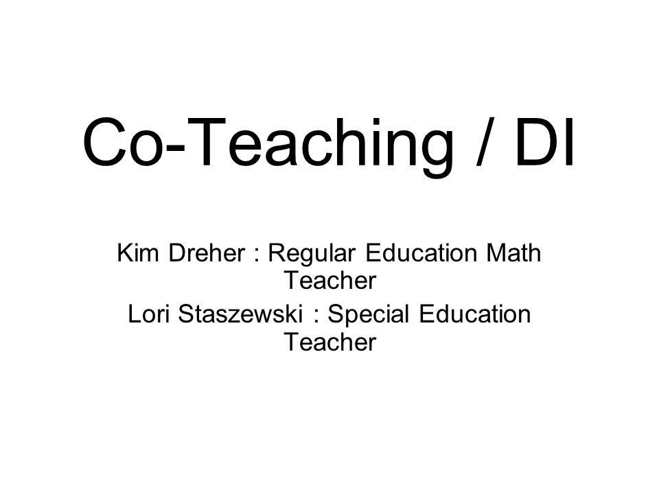 Co-Teaching / DI Kim Dreher : Regular Education Math Teacher