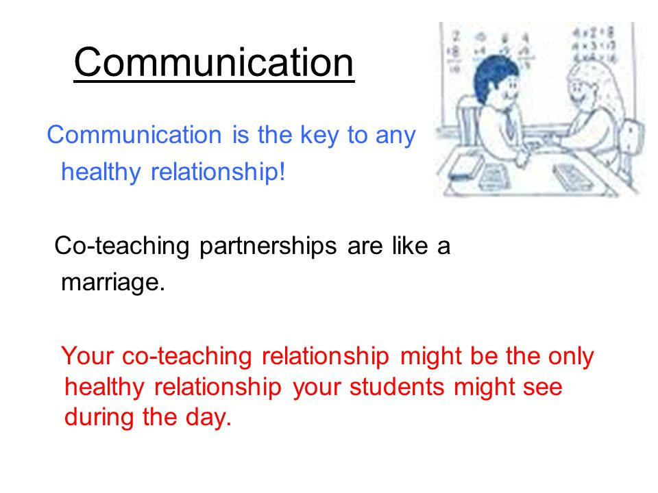 Communication Communication is the key to any healthy relationship!
