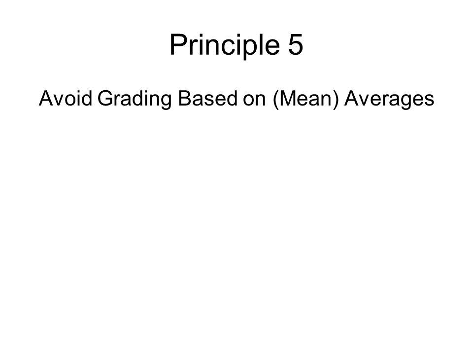 Avoid Grading Based on (Mean) Averages
