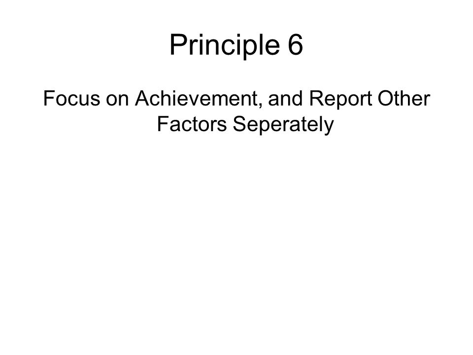 Focus on Achievement, and Report Other Factors Seperately