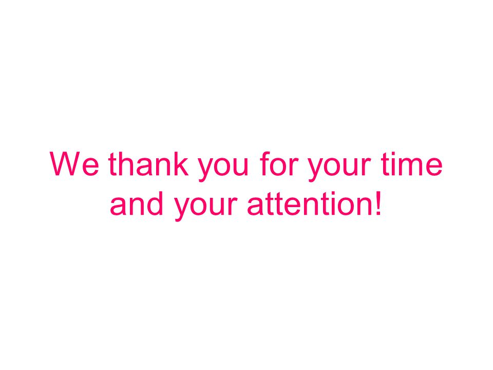 We thank you for your time and your attention!