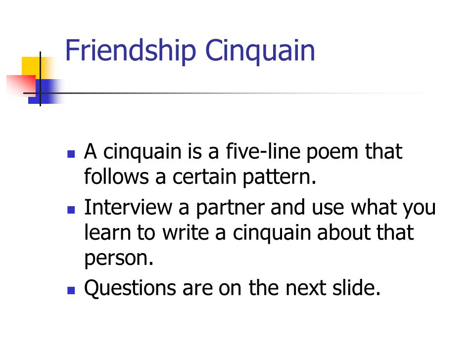 Friendship Cinquain A cinquain is a five-line poem that follows a certain pattern.