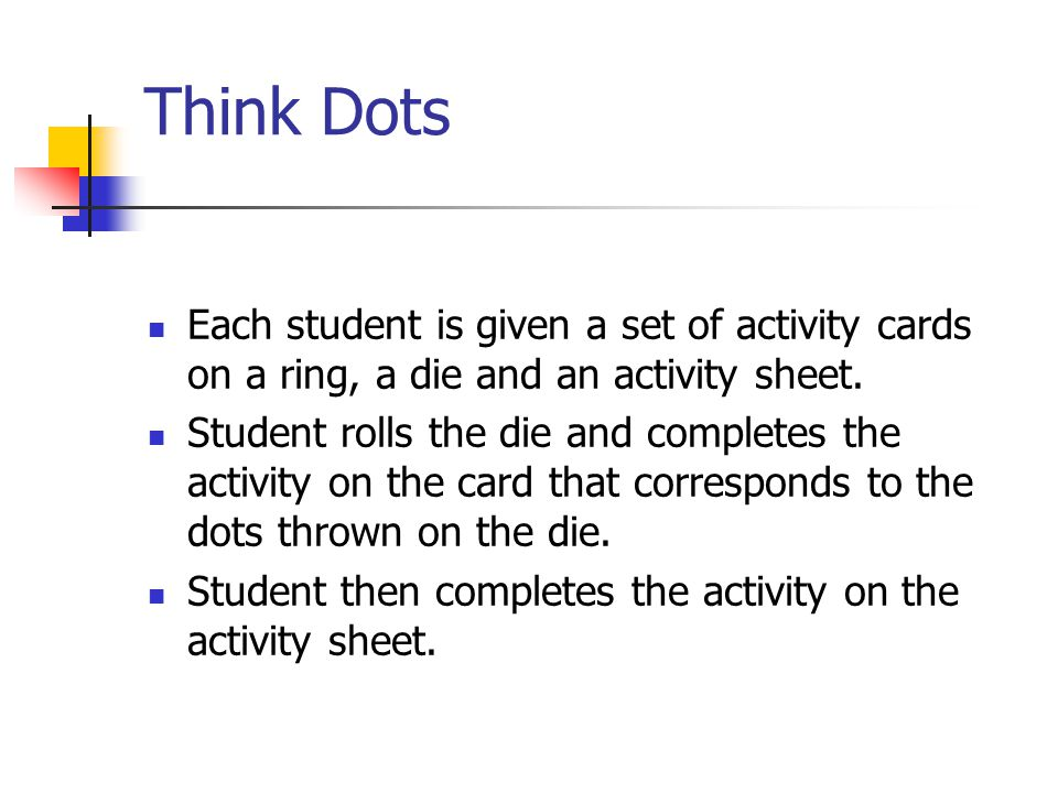 Think Dots Each student is given a set of activity cards on a ring, a die and an activity sheet.