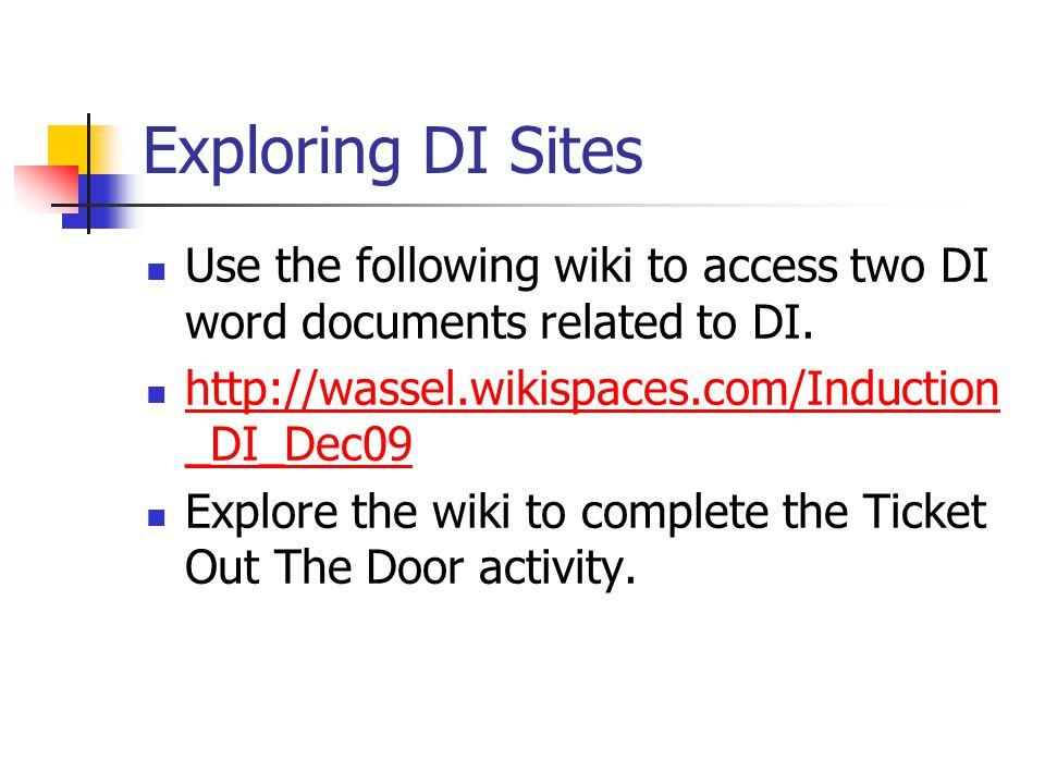 Exploring DI Sites Use the following wiki to access two DI word documents related to DI. http://wassel.wikispaces.com/Induction_DI_Dec09.