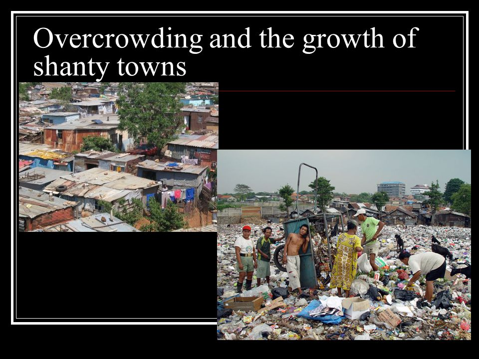 Overcrowding and the growth of shanty towns