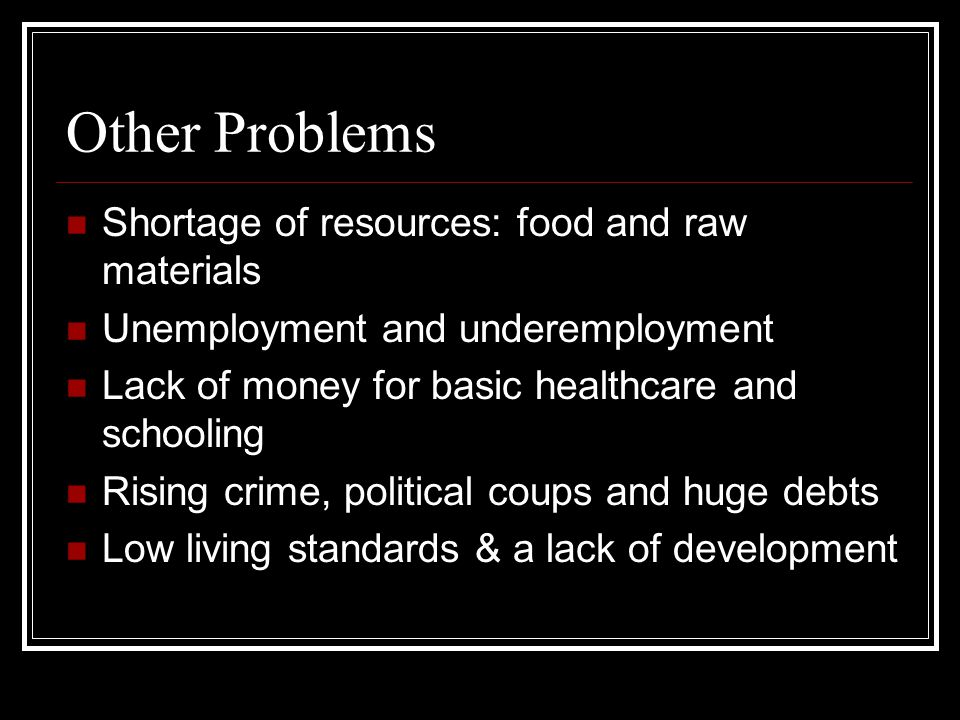 Other Problems Shortage of resources: food and raw materials