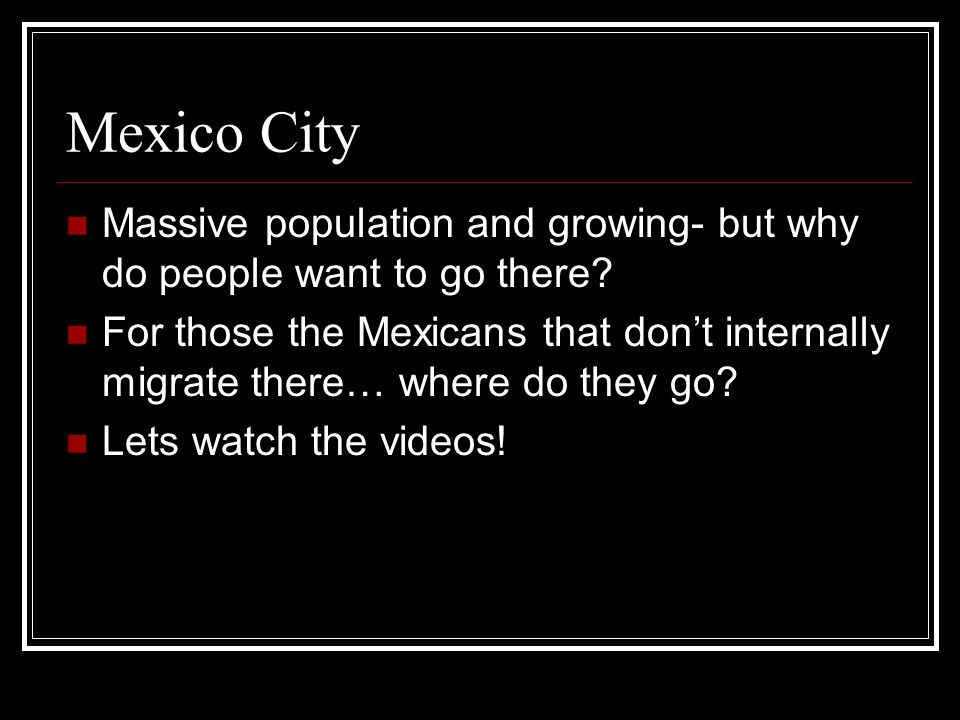 Mexico City Massive population and growing- but why do people want to go there