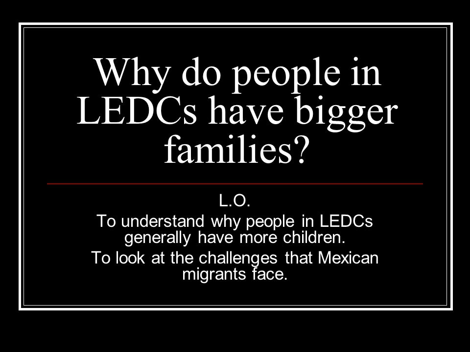 Why do people in LEDCs have bigger families
