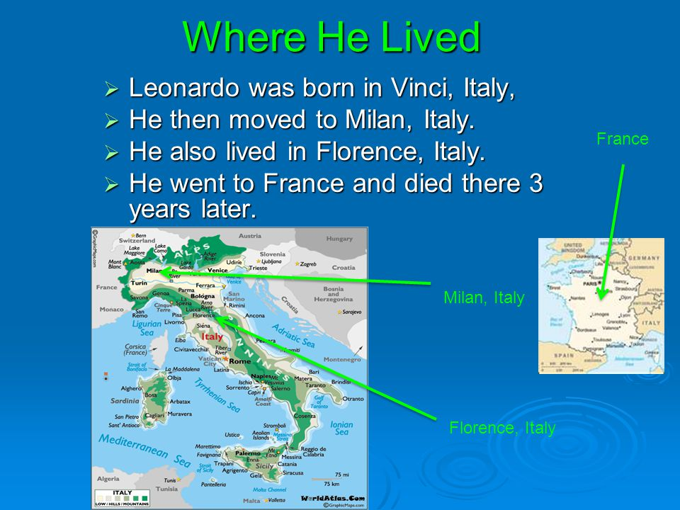 Where He Lived Leonardo was born in Vinci, Italy,
