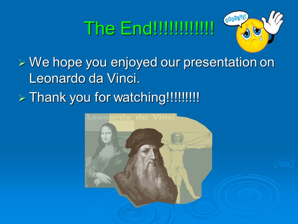 The End!!!!!!!!!!!. We hope you enjoyed our presentation on Leonardo da Vinci.