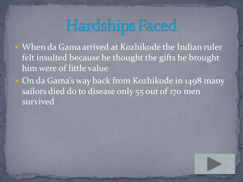 Hardships Faced When da Gama arrived at Kozhikode the Indian ruler felt insulted because he thought the gifts he brought him were of little value.