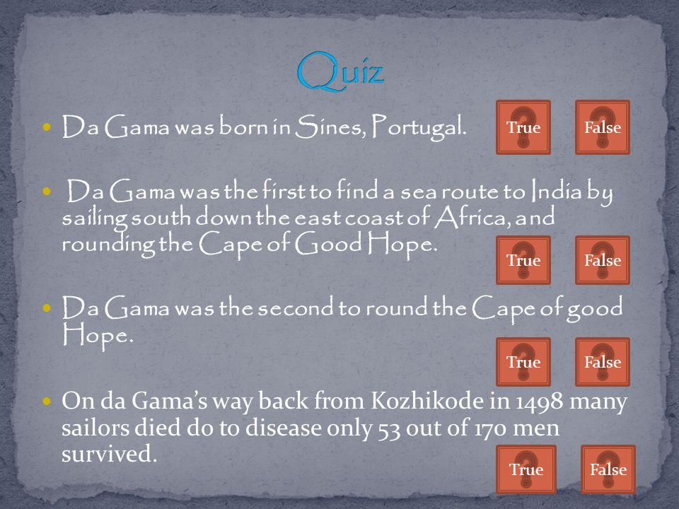 Quiz Da Gama was born in Sines, Portugal.