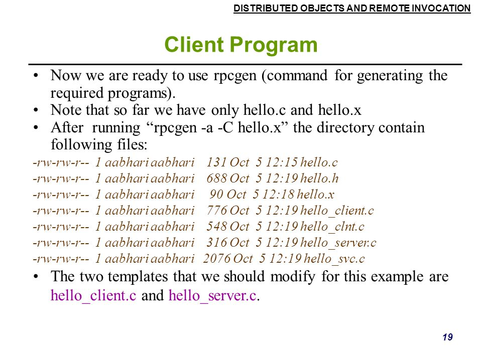 Client Program Now we are ready to use rpcgen (command for generating the required programs). Note that so far we have only hello.c and hello.x.