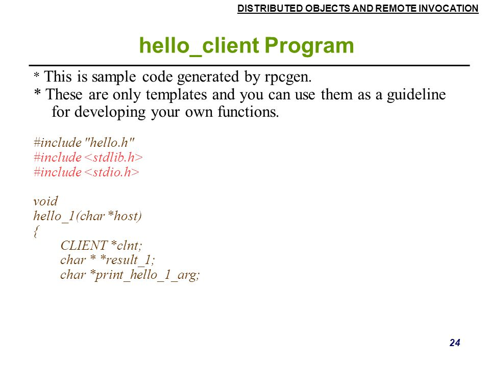 hello_client Program * This is sample code generated by rpcgen.