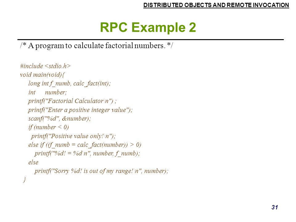 RPC Example 2 /* A program to calculate factorial numbers. */