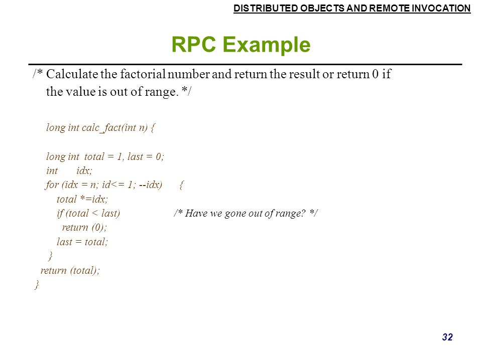 RPC Example /* Calculate the factorial number and return the result or return 0 if. the value is out of range. */
