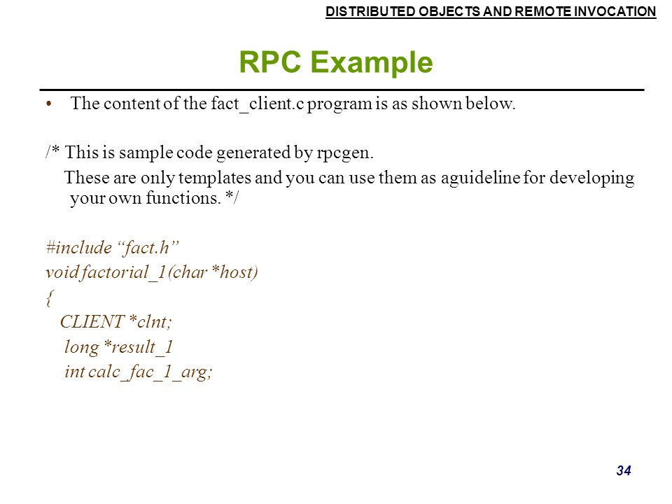 RPC Example The content of the fact_client.c program is as shown below. /* This is sample code generated by rpcgen.