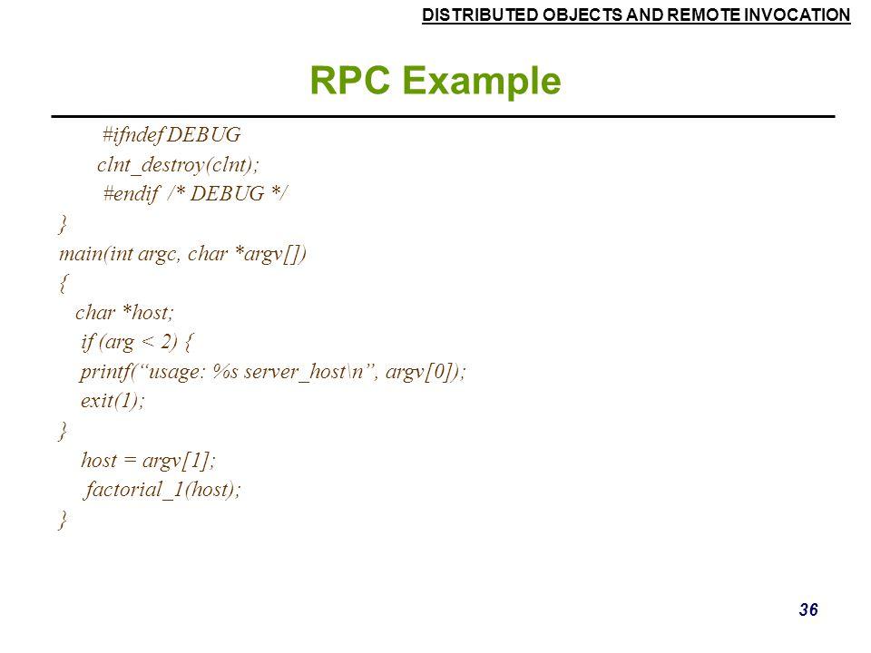 RPC Example #ifndef DEBUG clnt_destroy(clnt); #endif /* DEBUG */ }