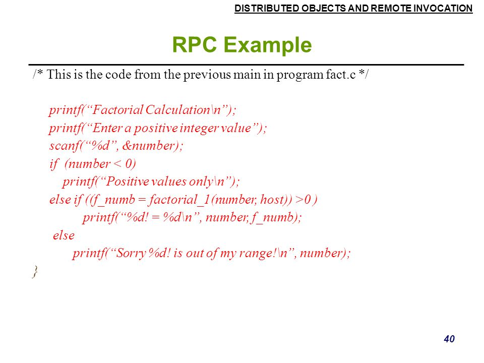 RPC Example /* This is the code from the previous main in program fact.c */ printf( Factorial Calculation\n );